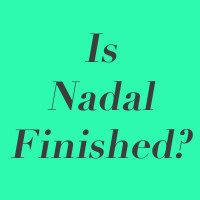 Is Nadal Finished?