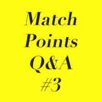 Match Points Q&A #3