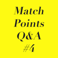 Match Points Q&A #4