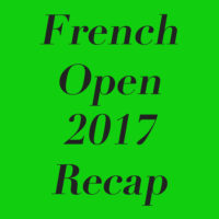 2017 French Open Takeaways!