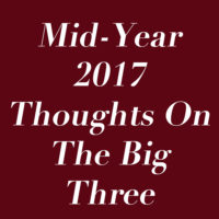 "Mid-Year 2017 Thoughts On ""The Big 3"": Federer, Nadal, Djokovic!"
