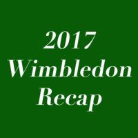2017 Wimbledon Recap