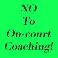 No! No! No! To On-court Coaching!