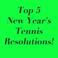 Top 5 New Year's Tennis Resolutions!
