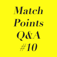 Match Points Q&A #10